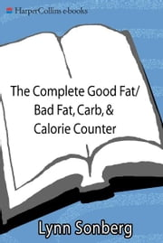 The Complete Good Fat/ Bad Fat, Carb & Calorie Counter ebook by Lynn Sonberg
