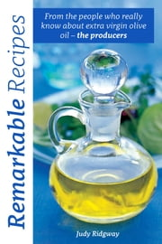 Remarkable Recipes - From the people who really know about extra virgin olive oil the producers ebook by Judy Ridgway,Nikki Mohan