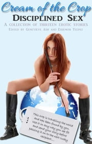 Cream of the Crop - Disciplined Sex ebook by Genevieve Ash, Ms Peach, Jen Gordy,...