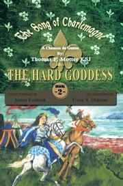 The Song of Charlemagne II - THE HARD GODDESS ebook by Thomas F. Motter KSJ