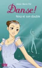 Danse ! tome 38 - Nina et son double ebook by Anne-Marie POL