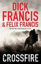 Crossfire ebook by Dick Francis, Felix Francis