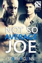 Not So Average Joe ebook by Stormy Glenn