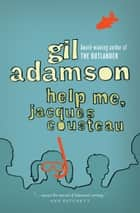 Help Me, Jacques Cousteau Ebook di Gil Adamson