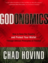 Godonomics - How to Save Our Country--and Protect Your Wallet--Through Biblical Principles of Finance ebook by Chad Hovind