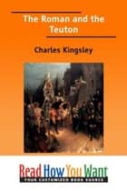 The Roman And The Teuton ebook by Kingsley Charles