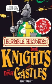 Horrible Histories Special: Dark Knights and Dingy Castles ebook by Terry Deary