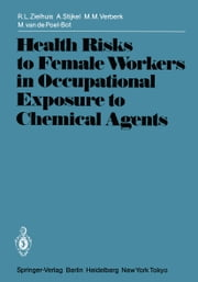 Health Risks to Female Workers in Occupational Exposure to Chemical Agents ebook by R.L. Zielhuis,A. Stijkel,M.M. Verberk,M. van de Poel-Bot