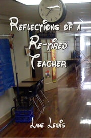Reflections of a Re-Tired Teacher ebook by Lane Lewis