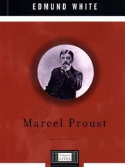 Marcel Proust - A Life ebook by Edmund White