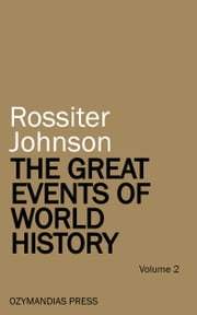 The Great Events of World History - Volume 2 ebook by Rossiter Johnson