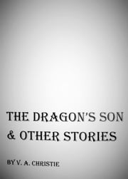 The Dragon's Son & Other Stories ebook by VA Christie