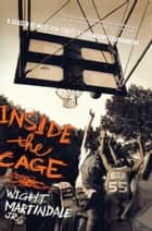Inside the Cage ebook by Wight Martindale Jr.