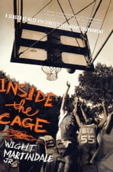 Inside the Cage - A Season at West 4th Street's Legendary Tournament ebook by Wight Martindale Jr.