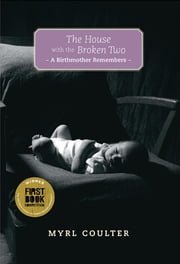 The House With the Broken Two - A Birthmother Remembers ebook by Myrl Coulter