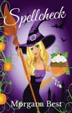 Spellcheck (Witch Cozy Mystery) ebook by Morgana Best