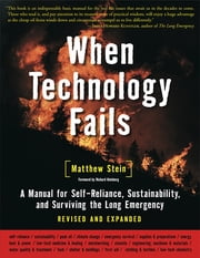 When Technology Fails - A Manual for Self-Reliance, Sustainability, and Surviving the Long Emergency, 2nd Edition ebook by Matthew Stein