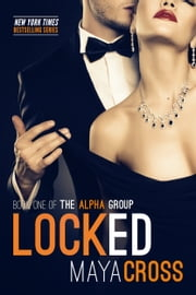 Locked - The Alpha Group Trilogy #1 ebook by Maya Cross