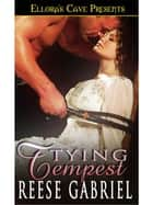 Tying Tempest ebook by Reese Gabriel