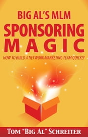 "Big Al's MLM Sponsoring Magic - How To Build A Network Marketing Team Quickly ebook by Tom ""Big Al"" Schreiter"