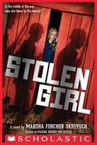 Stolen Girl ebook by Marsha Forchuk Skrypuch