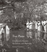 True Places - A Lowcountry Preacher, His Church, and His People ebook by Stanley F. Lanzano
