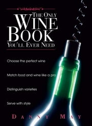 The Only Wine Book You'll Ever Need ebook by May, Danny