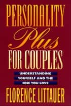 Personality Plus for Couples ebook by Florence Littauer