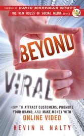 Beyond Viral - How to Attract Customers, Promote Your Brand, and Make Money with Online Video ebook by Kevin Nalty