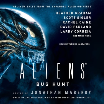 Aliens: Bug Hunt audiobook by Jonathan Maberry,Heather Graham,Scott Sigler,Rachel Caine,David Farland,Larry Correia,others