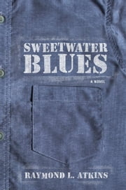 Sweetwater Blues - A Novel ebook by Raymond L. Atkins