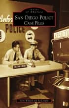 San Diego Police - Case Files ebook by Steve Willard, Ed LaValle