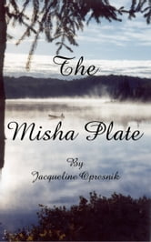 The Misha Plate - A Mystery Romance set in a Fishing Lodge in Northern Ontario ebook by Jacqueline Opresnik