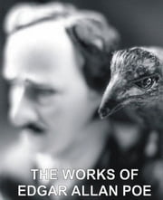 Complete Works of Edgar Allan Poe: The Narrative of Arthur Gordon Pym, The Black Cat, Raven, Philosophy of Furniture and Many Many More - 5 Volumes of Poe's Works - Gordon Pym, The Black Cat, Raven, Philosophy of Furniture and Many Many More ebook by Edgar Allan Poe
