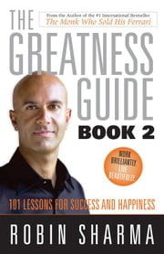 The Greatness Guide, Book 2 - 101 More Insights to Get You to World Class ebook by Robin Sharma