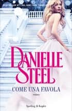 Come una favola eBook by Danielle Steel