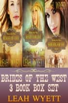 Brides Of The West 3 Book Box Set ebook by Leah Wyett