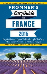 Frommer's EasyGuide to France 2015 ebook by Margie Rynn,Lily Heise,Tristan Rutherford,Kathryn Tomasetti,Mary Novakovich