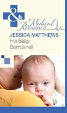 His Baby Bombshell (Mills & Boon Medical) ebook by Jessica Matthews