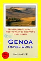 Genoa, Italy Travel Guide - Sightseeing, Hotel, Restaurant & Shopping Highlights ebook by Joshua Arnold