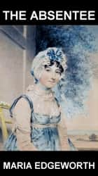 The Absentee [mit Glossar in Deutsch] ebook by Maria Edgeworth,Eternity Ebooks