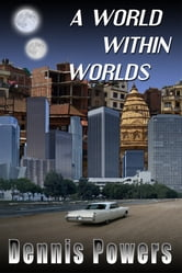 A World Within Worlds ebook by Dennis Powers