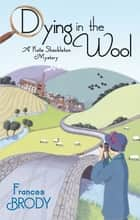 Dying In The Wool - Number 1 in series ebook by Frances Brody