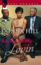 Saving All My Lovin' ebook by Donna Hill