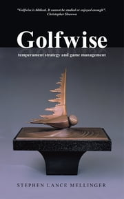 Golfwise - temperament strategy and game management ebook by Stephen Lance Mellinger
