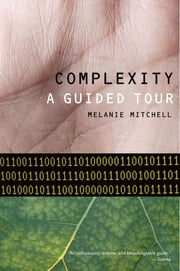Complexity - A Guided Tour ebook by Melanie Mitchell