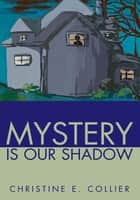 Mystery Is Our Shadow ebook by Christine Collier