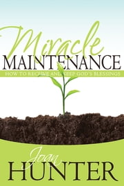 Miracle Maintenance - How to Receive and Keep God's Blessings ebook by Joan Hunter
