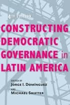 Constructing Democratic Governance in Latin America ebook by Jorge I. Domínguez, Michael Shifter