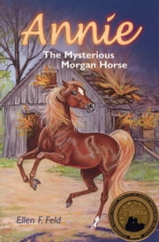 Annie: The Mysterious Morgan Horse ebook by Ellen F. Feld